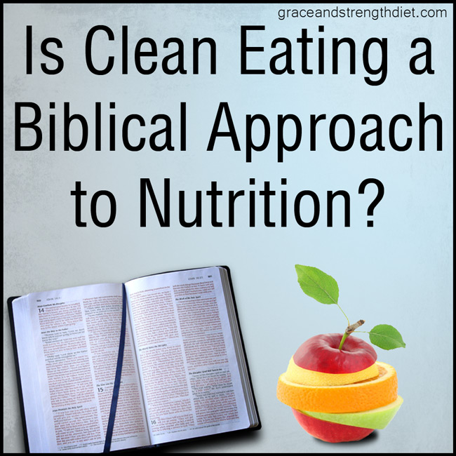 Is-Clean-Eating-a-Biblical-approach-to-nutrition