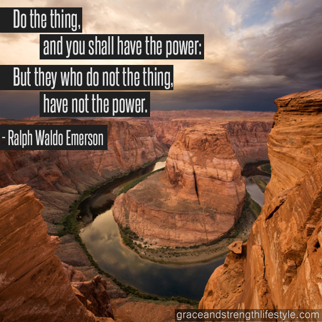 do-the-thing-and-you-shall-have-the-power-but-they-who-do-not-the-thing-have-not-the-power-ralph-waldo-emerson