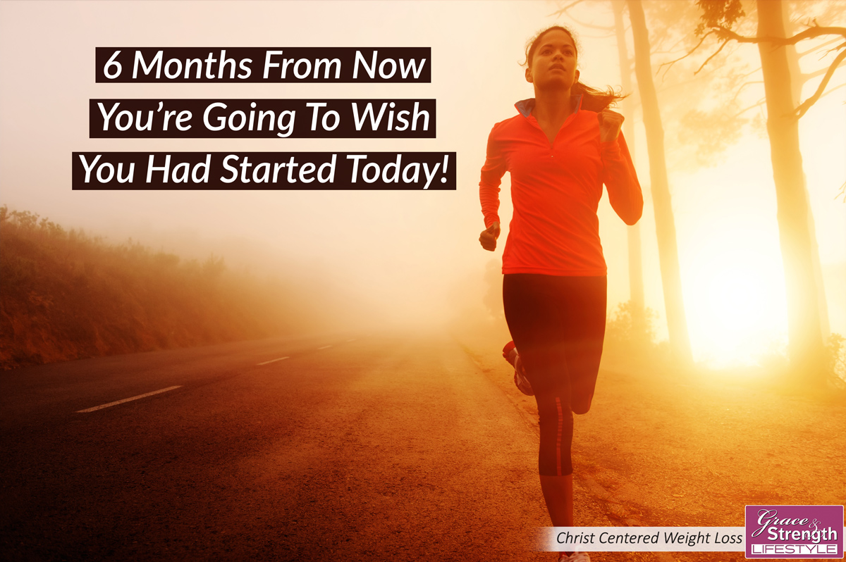 six-months-from-now-youre-going-to-wish-you-had-started-today