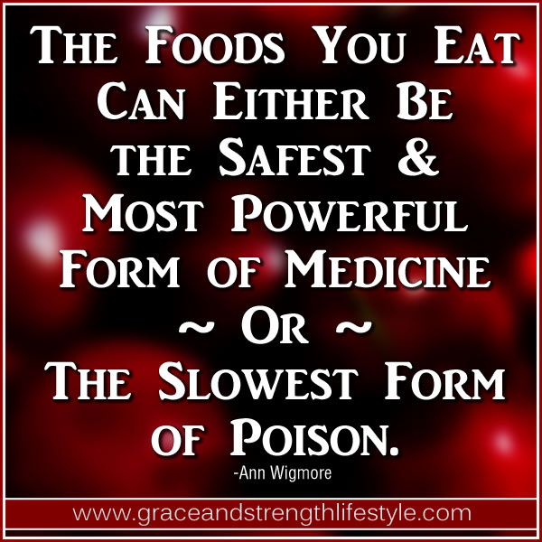 the-foods-you-eat-can-either-be-the-safest-and-most-powerful-form-of-medicine-or-the-slowest-form-of-poison-ann-wigmore
